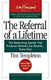 img - for The Referral of a Lifetime: The Networking System that Produces Bottom-Line Results . . . Every Day! 1st edition by Templeton, Tim, Templeton, Timothy L, Stephenson, Lynda Rutl (2003) Hardcover book / textbook / text book