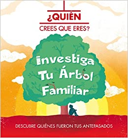 Quien crees que eres? Investiga tu arbol familiar (Spanish Edition