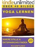 Yoga lernen - Innere Stille & Entspannung finden (�bungen f�r Stressabbau, gegen R�ckenbeschwerden und f�r einen gesunden K�rper)