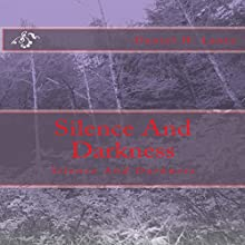 Silence and Darkness (       UNABRIDGED) by Daniel H. Lantz Narrated by Drew Campbell