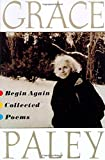 Begin Again: Collected Poems (0374527245) by Paley, Grace