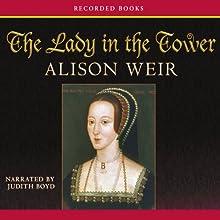 The Lady in the Tower: The Fall of Anne Boleyn | Livre audio Auteur(s) : Alison Weir Narrateur(s) : Judith Boyd