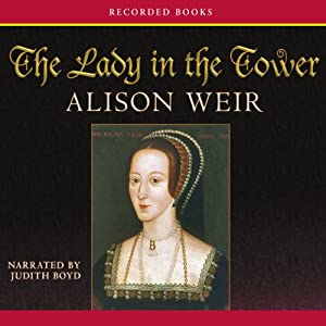 The Lady in the Tower: The Fall of Anne Boleyn Audiobook by Alison Weir Narrated by Judith Boyd