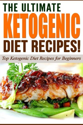 The Ultimate KETOGENIC Diet Recipes!: op Ketogenic Diet Recipes for Beginners by Life Changing Diets