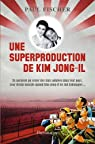 Une superproduction de Kim Jong-il par Fischer