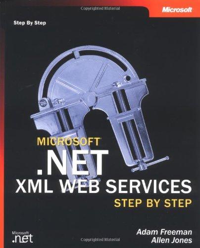 Microsoft® .Net Xml Web Services Step By Step (Step By Step Developer)
