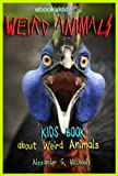 Weird Animals!  A Kids Book About the Weirdest Animals on Earth - Fun Facts & Pictures About Amazing, Strange Creatures & More (eBooks Kids Nature)