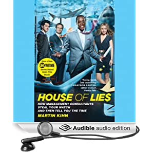 House of Lies: How Management Consultants Steal Your Watch and Then Tell You the Time (Unabridged)