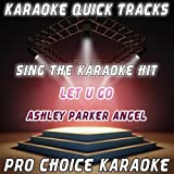 Karaoke Quick Tracks : Let U Go (Karaoke Version) (Originally Performed By Ashley Parker Angel)