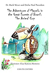 (FREE on 7/10) The Adventures Of Marcelo In The Great Forests Of Brazil: The Animal Cup by Mark Wever - http://eBooksHabit.com