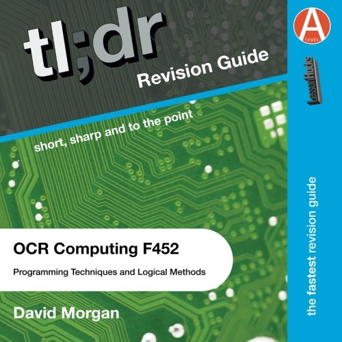 Tl;Dr Computing As F452: Programming Techniques And Logical Methods For Ocr: Textbook Too Long? Didn'T Revise? This Is For You (Tl;Dr Revision Guides)