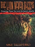 The Lion Never Sleeps: Preparing Those You Love for Satan's Attacks
