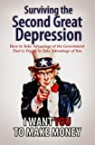 Surviving The Second Great Depression: How to Take Advantage of the Government that is Trying to Take Advantage of You