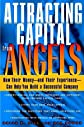 Attracting Capital From Angels: How Their Money—and Their Experience—Can Help You Build a Successful Company