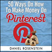50 Ways To Make Money On Pinterest | [Daniel Rosenstein]