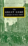 The Great Game: The Emergence of Wall Street as a World Power (0752830961) by Gordon, John Steele