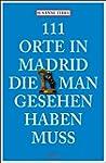 111 Orte in Madrid, die man gesehen h...