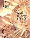 echange, troc Philippe Gillet - Pochet Le Courval: Les maîtres du verre et du feu : quatres siècles d'excellence