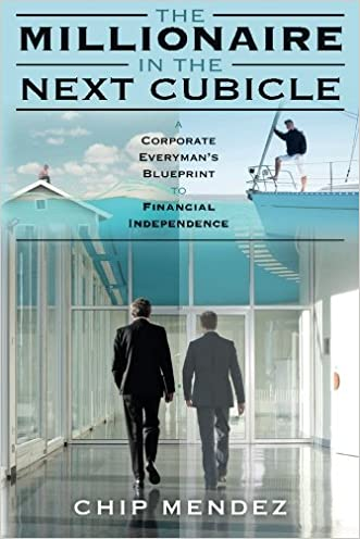 The Millionaire In The Next Cubicle: A Corporate Everyman's Blueprint to Financial Independence