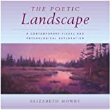 The Poetic Landscape:  A Contemporary Visual and Psychological Exploration ~ Elizabeth Mowry