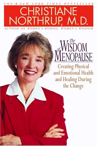 The Wisdom of Menopause: Creating Physical and Emotional Health and Healing During the Change, CHRISTIANE NORTHRUP