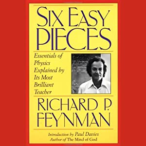 Six Easy Pieces: Essentials of Physics Explained by Its Most Brilliant Teacher | [Richard P. Feynman]