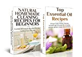 ESSENTIAL OILS BOX SET #8: Natural Homemade Cleaning Recipes For Beginners + Top Essential Oils Recipes (Aromatherapy, Healing, Essential Oils for Weight ... Skin Care, Hair Loss) (Natural Remedies)