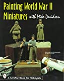 Painting World War II Miniatures (Schiffer Book for Hobbyists) (0764303716) by Davidson, Mike