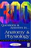 300 Questions and  Answers in Anatomy and Physiology for Veterinary Nurses, 2e (Veterinary nursing: 300 questions & answers)