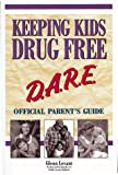 img - for Keeping Kids Drug Free: D.A.R.E. Official Parent's Guide book / textbook / text book