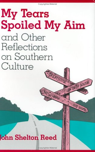 My Tears Spoiled My Aim: And Other Reflections on Southern Culture, John Shelton Reed