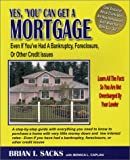 Yes, You Can Get a Mortgage: Even If You've Had a Bankruptcy, Foreclosure, or Other Credit Issue