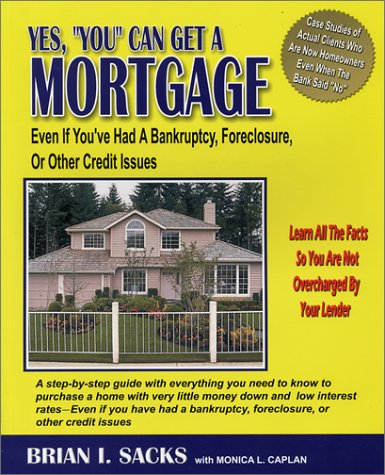 Yes, You Can Get a Mortgage: Even If You've Had a Bankruptcy, Foreclosure, or...