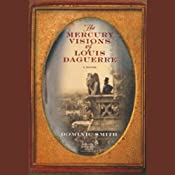 The Mercury Visions of Louis Daguerre | [Dominic Smith]