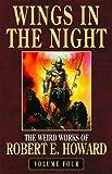 Robert E. Howard's Weird Works Volume 4: Wings In The Night: Wings in the Night v. 4 (Weird Works of Robert E. Howard)