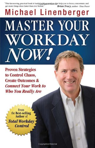 Master Your Workday Now  Proven Strategies to Control Chaos Create Outcomes  Connect Your Work to Who You097493593X