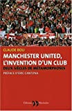 L'invention d'un club : Les m�tamorphoses de Manchester United
