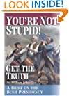You're Not Stupid! Get the Truth: A Brief on the Bush Presidency