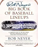 img - for Rob Neyer's Big Book of Baseball Lineups: A Complete Guide to the Best, Worst, and Most Memorable Players to Ever Grace the Major Leagues book / textbook / text book