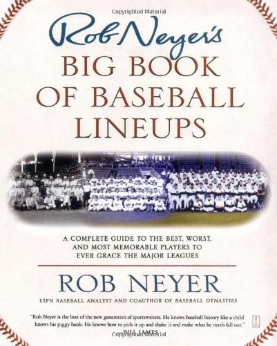 Rob Neyer's Big Book of Baseball Lineups: A Complete Guide to the Best, Worst, and Most Memorable Players to Ever Grace the Major Leagues