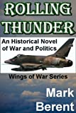 ROLLING THUNDER: An Historical Novel of War and Politics (Wings of War)