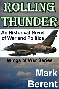(FREE on 2/6) Rolling Thunder: An Historical Novel Of War And Politics by Mark Berent - http://eBooksHabit.com
