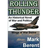 ROLLING THUNDER: An Historical Novel of War and Politics (Wings of War Book 1) ~ Mark Berent