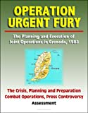 img - for Operation Urgent Fury: The Planning and Execution of Joint Operations in Grenada, 1983 - The Crisis, Planning and Preparation, Combat Operations, Press Controversy, Assessment book / textbook / text book