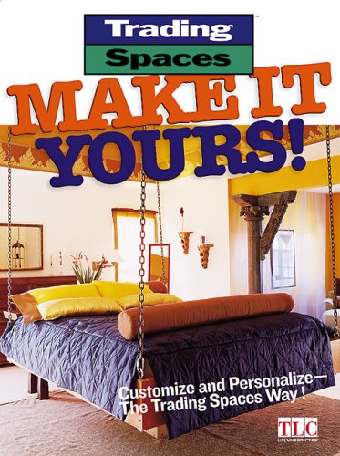 Make It Yours!: Customize and Personalize--the Trading Spaces Way!