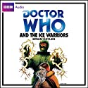 Doctor Who and the Ice Warriors Audiobook by Brian Hayles Narrated by Frazer Hines