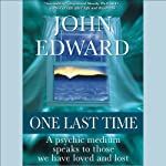 One Last Time: A Psychic Medium Speaks to Those We Have Loved and Lost | John Edward