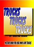 Trucks Trucks Trucks Picture Book for Kids who Love Trucks