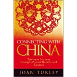 Connecting with China: Business Success Through Mutual Benefit and Respectby Joan Turley