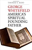 George Whitefield: Americas Spiritual Founding Father
